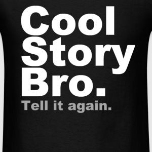 Cool Story Bro. Tell it again. - Men's T-Shirt