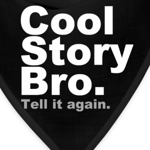 Cool Story Bro. Tell it again. - Bandana
