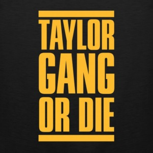 Taylor Gang or Die. Hoodies - Men's Premium Tank