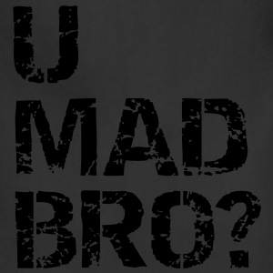 u mad bro? T-Shirts - Adjustable Apron