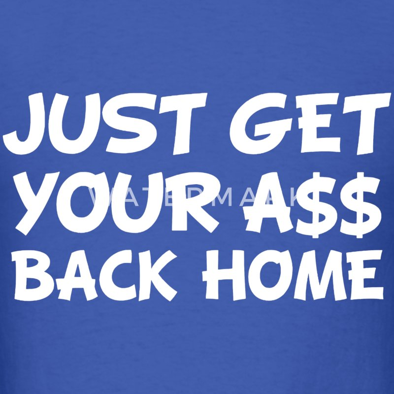 Get Your Ass Back Home Gym Class Heros T-Shirts - Men's T-Shirt