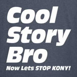 Cool Story Bro Now Lets Stop Kony Hoodies - Vintage Sport T-Shirt