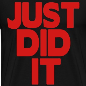 JUST DID IT Hoodies - Men's Premium T-Shirt