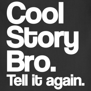 Cool Story Bro Tell It Again White Design T-Shirts - Adjustable Apron