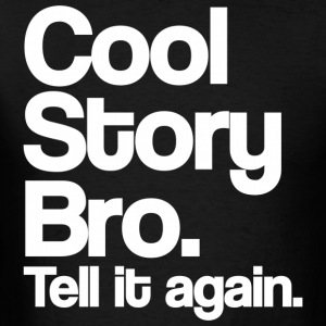 Cool Story Bro Tell It Again White Design Hoodies - Men's T-Shirt