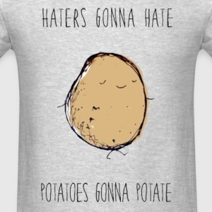Haters Gonna Hate, Potatoes Gonna Potate Crewneck - Men's T-Shirt