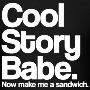 Cool Story Babe.  Now make me a sandwich. Hoodies - Men's T-Shirt
