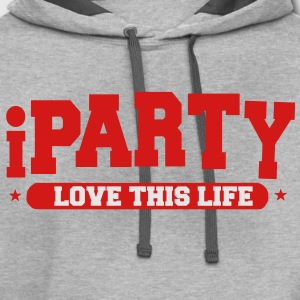 I PARTY LOVE THIS LIFE T-Shirts - Contrast Hoodie