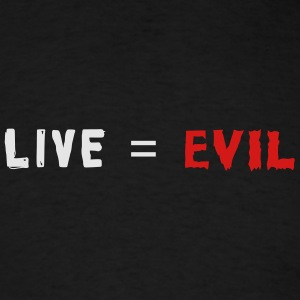 Live = Evil Hoodies - Men's T-Shirt