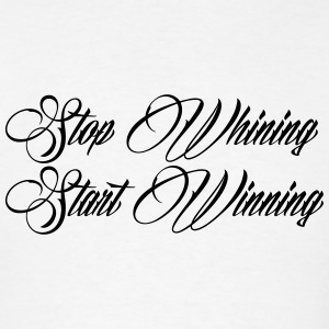 Stop Whining Start Winning Hoodies - Men's T-Shirt