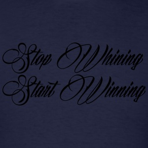 Stop Whining Start Winning Sweatshirts - Men's T-Shirt