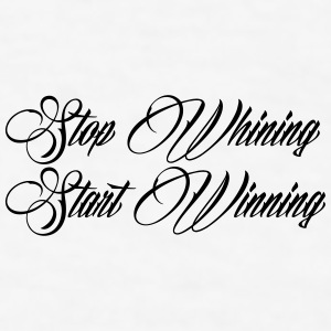 Stop Whining Start Winning Accessories - Men's T-Shirt