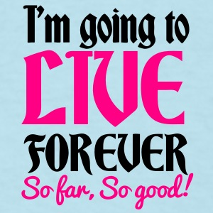 IM GOING TO LIVE FOREVER So far So good! quote shirt! Baby Bodysuits - Men's T-Shirt