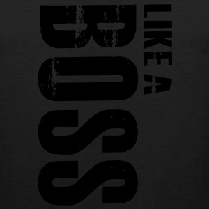 Like a Boss T-Shirt - Men's Premium Tank