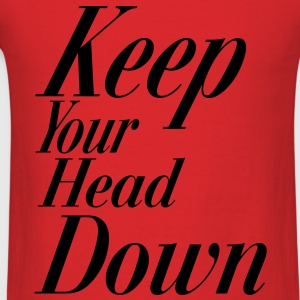 Keep Your Head Down Hoodies - Men's T-Shirt