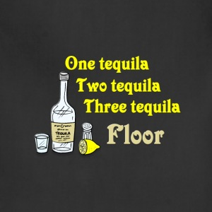 Tequila aprons spreadshirt for 1 tequila 2 tequila 3 tequila floor lyrics