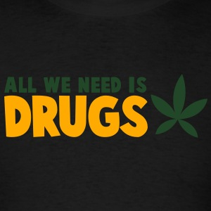 all we need is drugs with a marijuana pot leaf Tanks - Men's T-Shirt