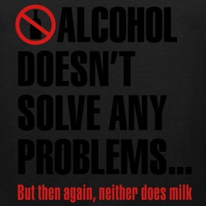 Alcohol doesn't solve any problems... But then again, neither does milk Women's T-Shirts - Men's Premium Tank
