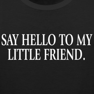Scarface - Say Hello to My Little Friend - Men's Premium Tank