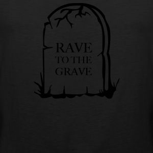 Rave to the grave tombstone for the party generation T-Shirts - Men's Premium Tank