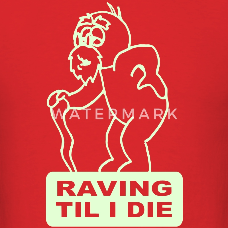 Raving til I die  - Men's T-Shirt