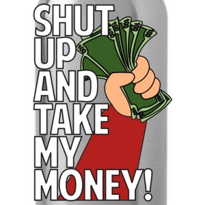 SHUT UP AND TAKE MY MONEY Hoodies - Water Bottle