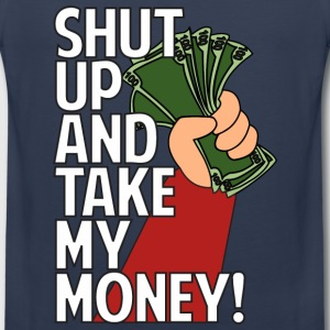 SHUT UP AND TAKE MY MONEY Hoodies - Men's Premium Tank