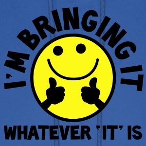 I'm bringing it- WHATEVER 'it' IS! with yellow cute smiley and thumbs up! Women's T-Shirts - Men's Hoodie