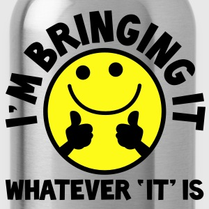 I'm bringing it- WHATEVER 'it' IS! with yellow cute smiley and thumbs up! Women's T-Shirts - Water Bottle