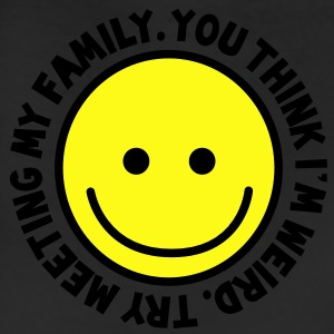 YOU THINK I'm WEIRD - try meeting my family with yellow smiley happy! T-Shirts - Leggings