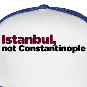 Instanbul, not Constantinople T-Shirts - Trucker Cap