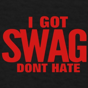 I GOT SWAG DON'T HATE - Men's T-Shirt