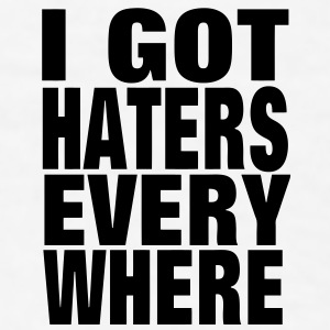 I GOT HATERS EVERY WHERE - Men's T-Shirt