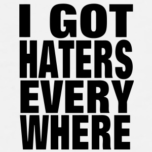 I GOT HATERS EVERY WHERE - Men's Premium T-Shirt