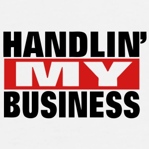 HANDLIN' MY BUSINESS - Men's Premium T-Shirt