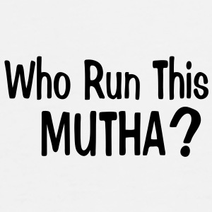 WHO RUN THIS MUTHA? - Men's Premium T-Shirt