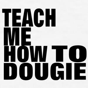 TEACH ME HOW TO DOUGIE - Men's T-Shirt