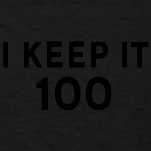 I KEEP IT 100 - Men's T-Shirt