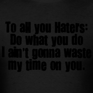 TO ALL MY HATERS Hoodies - Men's T-Shirt