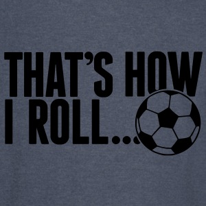 that's how i roll - soccer Hoodies - Vintage Sport T-Shirt