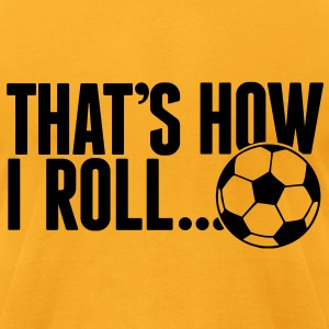 that's how i roll - soccer Bags  - Men's T-Shirt by American Apparel