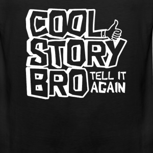 cool story bro Long Sleeve Shirts - Men's Premium Tank