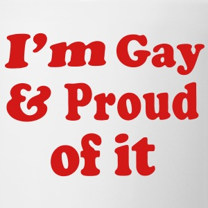 I'm Gay & Proud of it - Coffee/Tea Mug