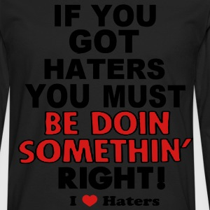 IF YOU GOT HATERS YOU MUST BE DOIN SOMETHIN' RIGHT! - Men's Premium Long Sleeve T-Shirt