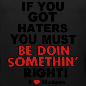 IF YOU GOT HATERS YOU MUST BE DOIN SOMETHIN' RIGHT! - Men's Premium Tank