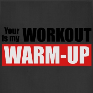 Your workout is my warm-up - Adjustable Apron