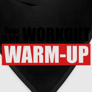 Your workout is my warm-up - Bandana