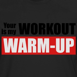 Your workout is my warm-up - Men's Premium Long Sleeve T-Shirt