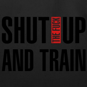 Shut the fuck up and train - Eco-Friendly Cotton Tote