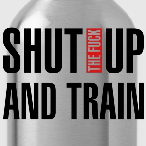 Shut the fuck up and train - Water Bottle